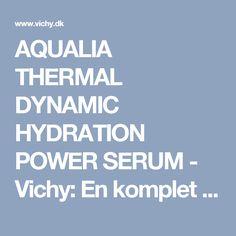 AQUALIA THERMAL DYNAMIC HYDRATION POWER SERUM - Vichy: En komplet serie med ansigtspleje, antiage-pleje, kropspleje, solbeskyttelse og hårpleje