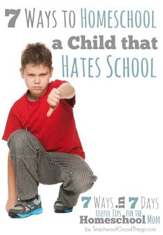 #1 is so important - 7 Ways to Homeschool a Child that Hates School | www.teachersofgoodthings.com