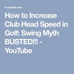 How to Increase Club Head Speed in Golf: Swing Myth BUSTED!!! - YouTube