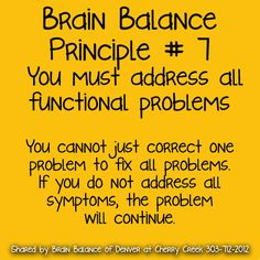 7. You must address all functional #problems  You cannot just #correct one #problem to #fix all problems. If you do not address all #symptoms, the problem will #continue. #BrainBalance #AddressTheCause #Denver #CO