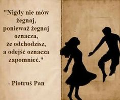 Never say goodbye, wise words from mischievous Peter Pan Great Quotes, Quotes To Live By, Me Quotes, Inspirational Quotes, Quick Quotes, Strong Quotes, Change Quotes, Attitude Quotes, Jm Barrie