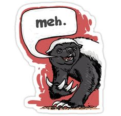 Honey Badger Meh die-cut sticker by Mudge Studios.  That's right, Honey Badger goes… meh. Honey Badger really is apathetic. Honey Badger absolutely does not care. Funny Honey Badger Humor.