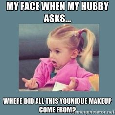 younique memes | ... when my hubby asks... Where did all this Younique makeup come from. It came from www.TheGlamouristShoppe.com