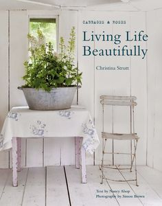 Living Life Beautifully, Christina Strutt, of Cabbages and Roses fame, published by CICO books.