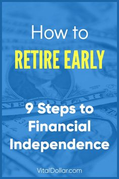 9 Steps to Financial Independence, How to Retire Early. Early retirement in your 50's, 40's, 30's, or even 20's is possible, and this plan shows how you can do it. Pursue financial freedom (FI, FIRE) to live life on your terms. Spend less, increase your savings rate, and invest your money. Planning to create and reach FIRE. 401k, 403b, IRA, stocks, side hustles, and more. #fi #fire #personalfinance #financialfreedom