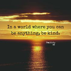 In a world where you can be anything be kind. #positivitynote #upliftingyourspirit