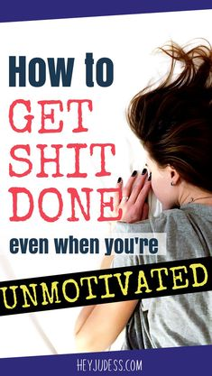 How to Get Shit Done Even When You're Unmotivated | #heyjudess #productivitytips | Get Things Done | Blogger Motivation