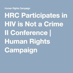 HRC Participates in HIV is Not a Crime II Conference | Human Rights Campaign