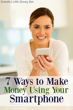 Check out this list of 7 Ways to Make Money Using Your Smartphone on gracefullittlehoneybee.com