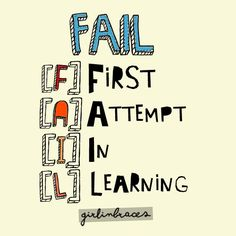 You only fail if you stop after the first attempt. Trying - even if it doesn't produce your desired result is learning/growth if you pay attention to it.