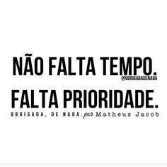 #regram @homemquesente por @obrigadadenada. #frases #tempo #prioridade #pensenisso #boanoite Motivational Quotes, Inspirational Quotes, Positive Thoughts, Inspire Me, Cool Words, Sentences, Favorite Quotes, Wisdom, Positivity