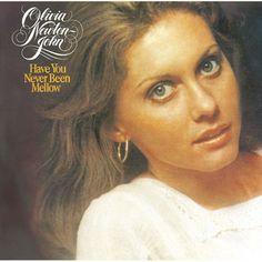 Have You Never Been Mellow? -Olivia Newton-John
