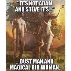 It's not Adam and Steve it's... dust man and magical rib woman.......PLUS, who did their sons have sex with?  Their sisters?
