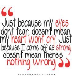 """This is very true. However, for those who know me, don't ask """"What's wrong"""". I'll just cry"""