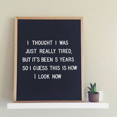 But NEVER tell me I look tired | Letterfolk : @formerly_smith