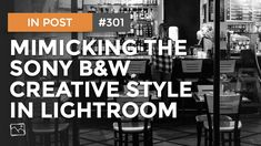 In Post: Mimicking The Sony B&W Creative Style In Lightroom #301