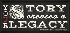 Your story creates a legacy. We know what Mother Teresa did. What about your story?