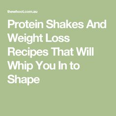Protein Shakes And Weight Loss Recipes That Will Whip You In to Shape