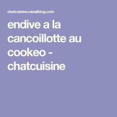 endive a la cancoillotte au cookeo - chatcuisine