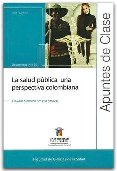 La salud pública, perspectiva colombiana. Apuntes de clase N.º 55- Claudia Xiomara Amaya Perozzo - Universidad de La Salle    http://www.librosyeditores.com/tiendalemoine/2685-la-salud-publica-perspectiva-colombiana-apuntes-de-clase-n-55.html    Editores y distribuidores.