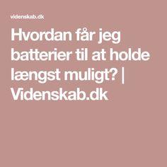 Hvordan får jeg batterier til at holde længst muligt? | Videnskab.dk
