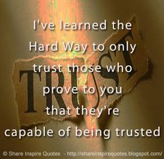 I've learned the Hard Way to only trust those who prove to you that they're capable of being trusted #relationships #trust #quotes