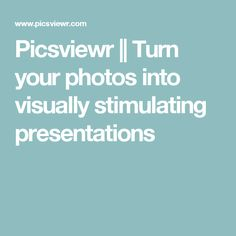 Picsviewr || Turn your photos into visually stimulating presentations