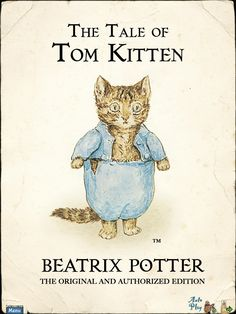 The Tale of Tom Kitten, by Beatrix Potter. Whatever you do, do NOT ruin your clothes!