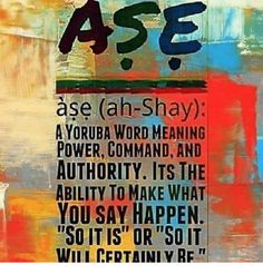 """Memes, Meaning, and Power: ASE ase (ah-Shay): AYORUBA WORD MEANING POWER, COMMAND, AND AUTHORITY. ITS THE ABILITY TO MAKE WHAT YOU SAY HAPPEN. SOIT IS OR""""SO IT WILL CERTAINLY RE"""" Rise Quotes, Words Quotes, Sayings, Morning Affirmations, Positive Affirmations, Spiritual Wisdom, Spiritual Awakening, African Words, Meant To Be"""