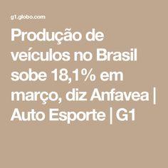 Produção de veículos no Brasil sobe 18,1% em março, diz Anfavea | Auto Esporte | G1