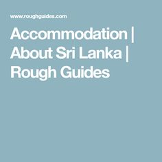 Read about the local accommodation options in Sri Lanka. Find the best places to stay in Sri Lanka for all budgets and comfort levels. Get the complete guide to accommodation in Sri Lanka with Rough Guides. Hotel Reviews, Sri Lanka, The Good Place, Around The Worlds