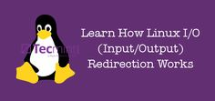 Learn The Basics of How Linux I/O (Input/Output) Redirection Works