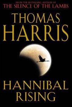 Hannibal Rising by Thomas Harris --- A masterpiece that perfectly sets you into the Hannibal universe. It offers background to the initiation and creation of a psychopathic cannibal genius. 100 Best Books, Good Books, Books To Read, Hannibal Rising, Thomas Harris, Book Jacket, Price Sticker, The Dj, Book Suggestions