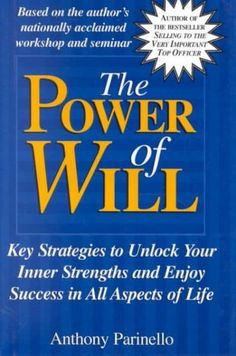 Power of Will : Key Strategies to Unlock Your Inner Strengths and Enjoy Success in All Aspects of Life