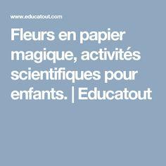 Fleurs en papier magique, activités scientifiques pour enfants. | Educatout