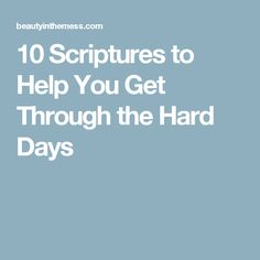 10 Scriptures to Help You Get Through the Hard Days