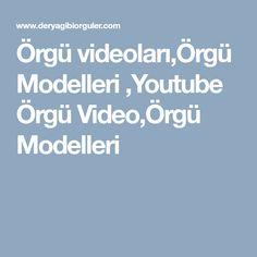 Örgü videoları,Örgü Modelleri ,Youtube Örgü Video,Örgü Modelleri