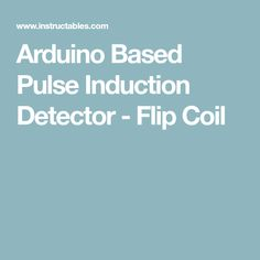 Arduino Based Pulse Induction Detector - Flip Coil