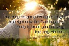 """♥ """"You may be going through a tough time right now but God is getting ready to bless you in a way that only He can. Scripture Quotes, Bible Scriptures, Godly Quotes, In A Funk, How He Loves Us, Favorite Words, Tough Times, Get Ready, Right Now"""
