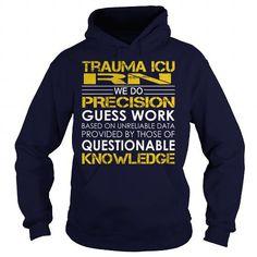 Trauma ICU RN We Do Precision Guess Work Knowledge T Shirts, Hoodies. Check price ==► https://www.sunfrog.com/Jobs/Trauma-ICU-RN--Job-Title-Navy-Blue-Hoodie.html?41382