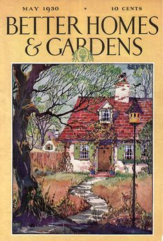May 1930 BHG Better Homes & Gardens Magazine Gardening Housekeeping Cooking Old Magazines, Vintage Magazines, Vintage Books, Vintage Ads, Vintage Images, Vintage Posters, Vintage Paper, Vintage Houses, Storybook Cottage
