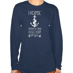 Home is Where the Anchor Drops Nautical Quote T-shirt - Dec 14