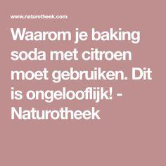 Waarom je baking soda met citroen moet gebruiken. Dit is ongelooflijk! - Naturotheek