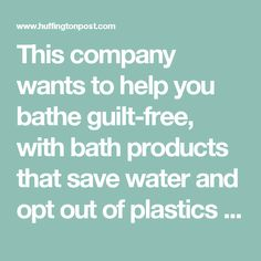 This company wants to help you bathe guilt-free, with bath products that save water and opt out of plastics altogether.