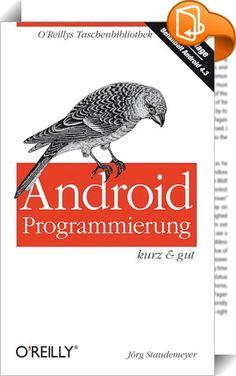 Android-Programmierung kurz & gut    :  Dieses kompakte Buch richtet sich an Java-Programmierer, die sich zügig in die Entwicklung von Android-Apps einarbeiten möchten. Zunächst lernen Sie die Architektur der Android-Plattform und die dazugehörige Entwicklungsumgebung kennen. Sie erhalten anschließend einen guten Überblick, wie native Android-Apps aufgebaut sind und wie ihr Entwicklungszyklus typischerweise aussieht. Das Herzstück des Buchs beschäftigt sich mit den wichtigsten Bestandt...
