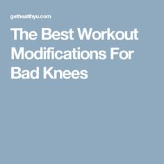The Best Workout Modifications For Bad Knees