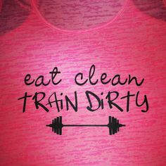Eat clean Train dirty workout shirt by SewCr8tivechic on Etsy, $19.00