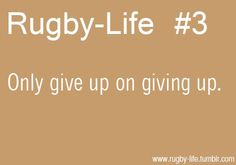 Rugby-Life - There's no giving up.