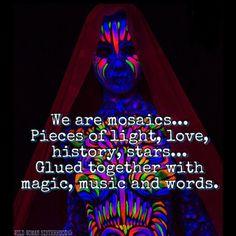 We are mosaics... Pieces of light, love, history, stars... Glued together with magic, music and words. WILD WOMAN SISTERHOODॐ #WildWomanSisterhood #wildwomanmedicine #EmbodyYourWildNature