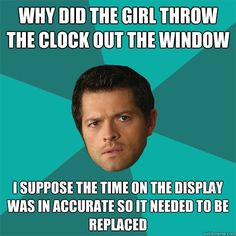 why did the girl throw the clock out the window I suppose the time on the display was in accurate so it needed to be replaced Anti-Joke Castiel